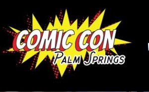 Comic Con Palm Springs - August 26-28